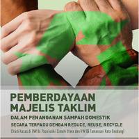 Pemberdayaan Majelis Taklim Dalam Penanganan Sampah Domestik Secara Terpadu dengan Reduce, Reuse, Recycle (Studi Kasus di RW 06 Pasirkaliki Cimahi Utara dan RW 06 Tamansari Kota Bandung)